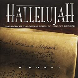 Hallelujah - The Story of the Coming Forth of Handel's Messiah