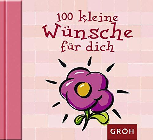 100 kleine Wünsche für dich (Die kleine Sammlung)
