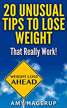 20 Unusual Tips to Lose Weight That Really Work! by [Hagerup, Amy]