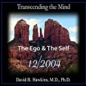 Transcending the Mind Series: The Ego & The Self Speech by  Veritas Publishing Narrated by David R. Hawkins