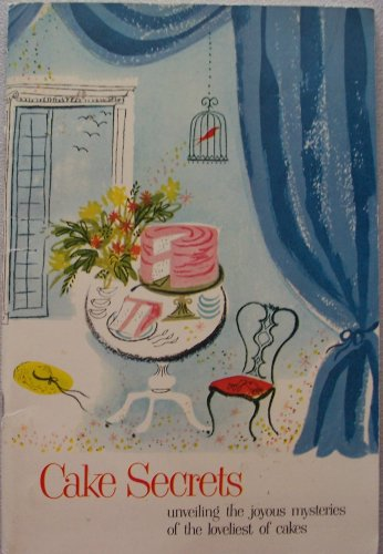 CAKE SECRETS [circa 1953] unveiling the joyous mysteries of the loveliest of cakes (a fine, fine cake needs a fine, fine flour... Swans Down Cake Flour is superfine!)