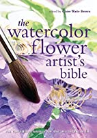 The Watercolor Flower Artist's Bible:An Essential Reference for the Practicing Artist (Artist's Bibles)
