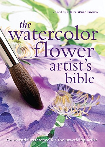 Pdf eBooks The Watercolor Flower Artist's Bible (Artist's Bibles)