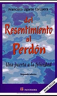 Del resentimiento al perdón. Una puerta a la felicidad (Spanish Edition)