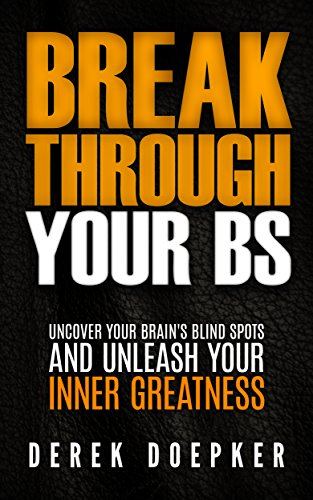 Break Through Your BS: Uncover Your Brain's Blind Spots and Unleash Your Inner Greatness by [Doepker, Derek]