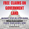Free Claims on Government Land, Claim Your Acres Now! Audiobook by Dr. Mickey Frazier Sr. Narrated by Joseph M. Dawson
