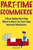 Part-Time Ecommerce: Part-Time Work to Start for First Time Internet Marketers (Two Internet Business Ideas for Newbies 2018)