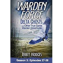 Warden Force: Delta Ghosts and Other True Game Warden Adventures: Episodes 27-38 (Volume 3)