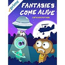 Fantasies Come Alive- Cartoon For Kids