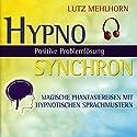Positive Problemlösung: Magische Phantasiereisen mit hypnotischen Sprachmustern (Hypno Synchron) Hörbuch von Lutz Mehlhorn Gesprochen von: Traudel Haas-Saraas, Manuel Werner