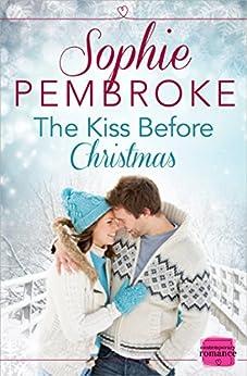 The Kiss Before Christmas: A Christmas Romance Novella by [Pembroke, Sophie]