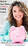 How to Save Money Without Going Crazy