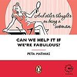 Can We Help It If We're Fabulous | Peta Mathias