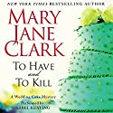 To Have and to Kill: A Wedding Cake Mystery Audiobook by Mary Jane Clark Narrated by Isabel Keating