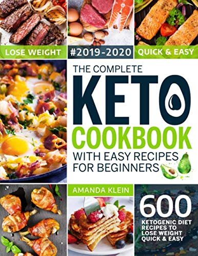 The Complete Keto Cookbook With Easy Recipes For Beginners: 600 Ketogenic Diet Recipes to Lose Weight Quick And Easy 2019-2020 (The Big Keto Cookbook) by Amanda Klein