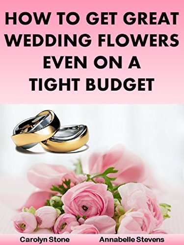 How to Get Great Wedding Flowers Even on a Tight Budget (Wedding Matters Book 3)