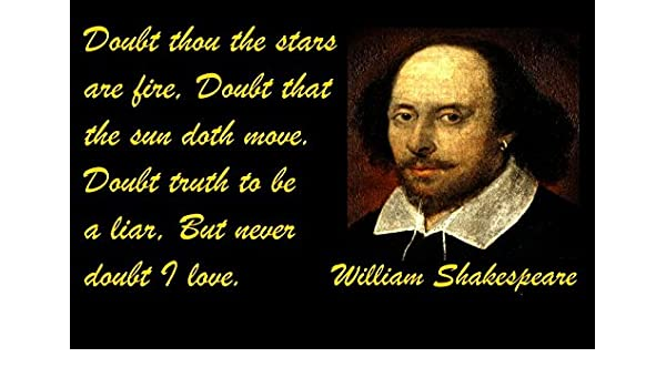 Amazon Com 20 X 30 Xxxl Poster Famous Quote Doubt Thou The Stars Are Fire Doubt That The Sun Doth Move Doubt Truth To Be A Liar But Never Doubt I Love William
