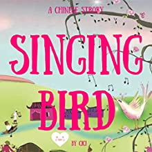 Singing Bird: A Chinese Story | Livre audio Auteur(s) : Ci Ci Narrateur(s) : Samantha V. Hutton