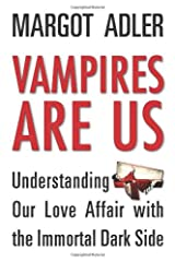 Vampires Are Us: Understanding Our Love Affair with the Immortal Dark Side Paperback