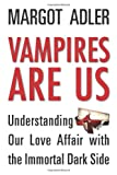 img - for Vampires Are Us: Understanding Our Love Affair with the Immortal Dark Side book / textbook / text book