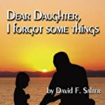 Dear Daughter, I Forgot Some Things | David Salter