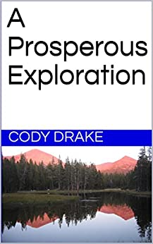 A Prosperous Exploration by [Drake, Cody]