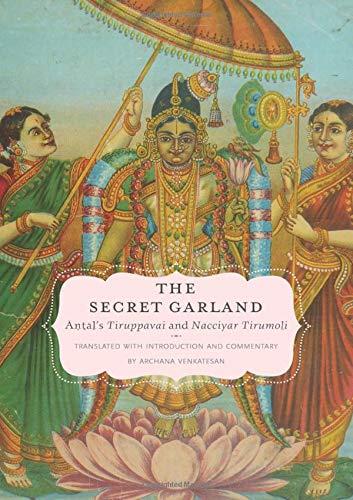 The Secret Garland: Antal's Tiruppavai and Nacciyar...