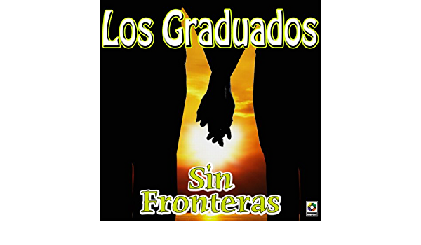 Sin Fronteras - Los Graduados Con Gustavo Quintero de Los ...