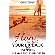 How To Get Your Ex Back: And, Hopefully, Live Happily Ever After