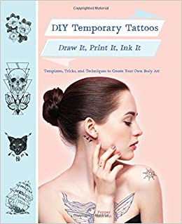 DIY Temporary Tattoos: Draw It, Print It, Ink It: Pepper Baldwin ...