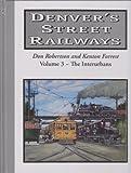 img - for Denvers Street Railways ~ the Interurbans (Denvers Street Railways) book / textbook / text book
