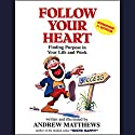 Follow Your Heart: Finding Purpose in Your Life and Work Audiobook by Andrew Matthews Narrated by Andrew Matthews
