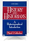 History and Historians : A Historiographical Introduction, Gilderhus, Mark T., 013393232X