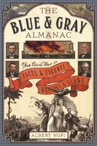 Read Online The Blue & Gray Almanac: The Civil War in Facts & Figures, Recipes & Slang PDF