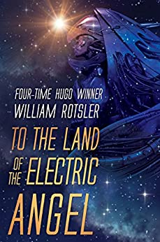 TO THE LAND OF THE ELECTRIC ANGEL: Hugo and Nebula Award Finalist Author (The Frontiers Saga) by [ROTSLER, WILLIAM]