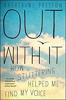 Out With It: How Stuttering Helped Me Find My Voice by [Preston, Katherine]