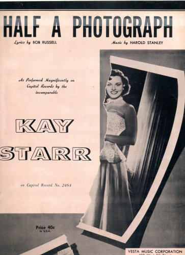 (Vintage Sheet Music: HALF A PHOTOGRAPH as performed magnificiently on Capitol records (No 2464) by the incomparable KAY STARR (See Kay Starr's publicity Shot on back cover))