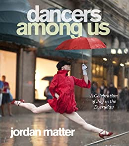 Dancers Among Us: A Celebration of Joy in the Everyday by [Matter, Jordan]