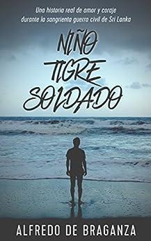 Niño, tigre y soldado: Una historia real de amor y coraje (Spanish Edition) by [De Braganza, Alfredo]