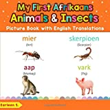 My First Afrikaans Animals & Insects Picture Book with English Translations: Bilingual Early Learning & Easy Teaching Afrikaa