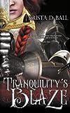 Tranquility's Blaze, Krista D. Ball, 1606593390