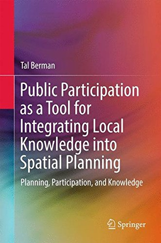 Public Participation as a Tool for Integrating Local Knowledge into Spatial Planning: Planning, Participation, and Knowl