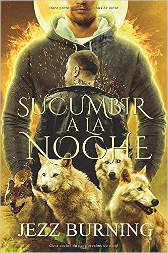 Leer Gratis Sucumbir a la noche (Saga Licos vol. 5) de Jezz Burning
