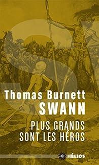 Plus grands sont les héros par Thomas-Burnett Swann