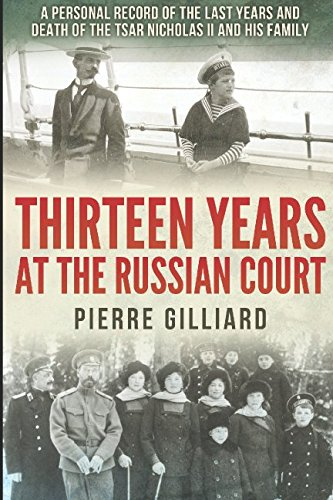 Thirteen Years at the Russian Court: A Personal Record of the Last Years and Death of the Tsar Nicholas II, and His Family [Pierre Gilliard] (Tapa Blanda)