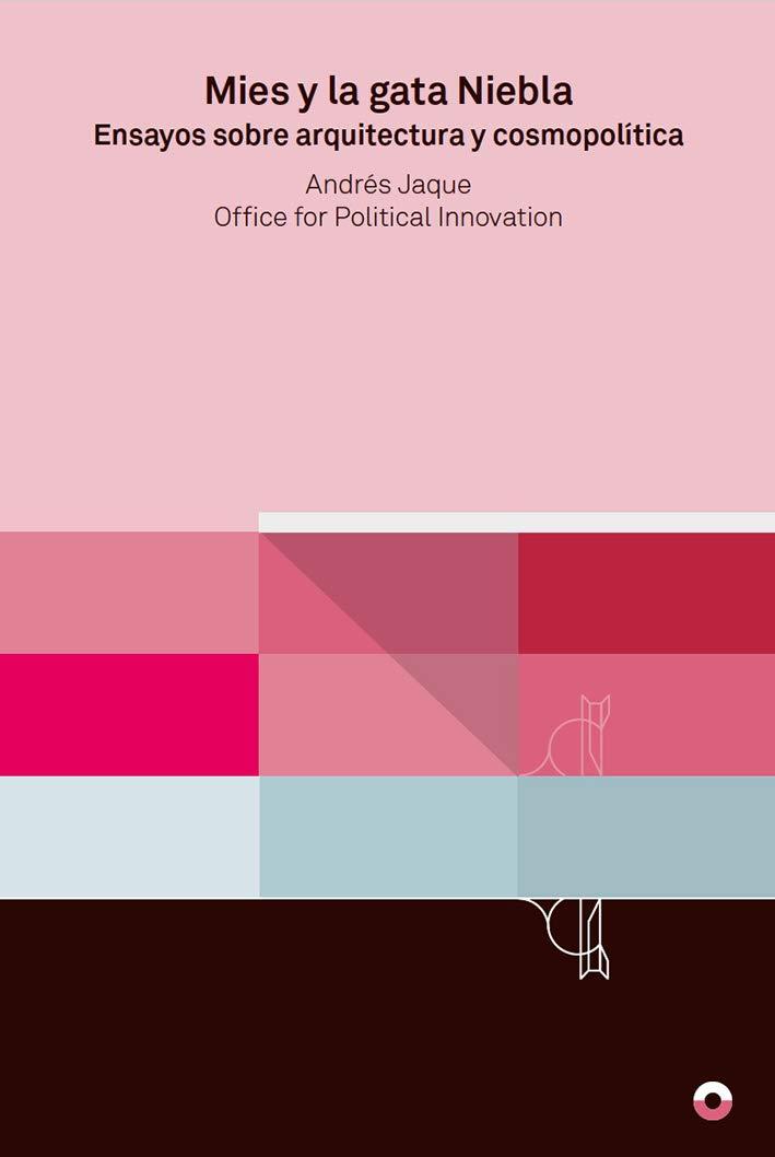 Mies y la gata niebla: Ensayos sobre arquitectura y cosmopolítica