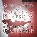 Shorts Stories of Aurora Rhapsody: The Complete Collection Audiobook by G. S. Jennsen Narrated by Pyper Down