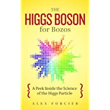 The Higgs Boson for Bozos: A Peek Inside the Science of the Higgs Particle