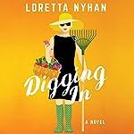 Digging In: A Novel | Loretta Nyhan