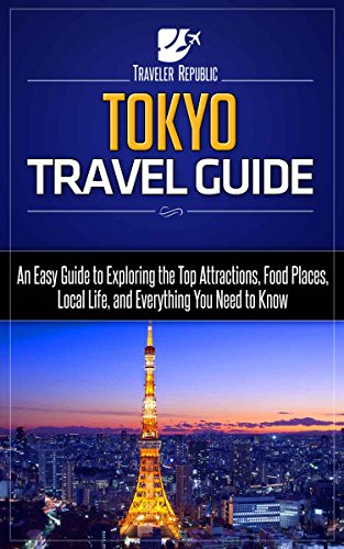 Tokyo Travel Guide: An Easy Guide to Exploring the Top Attractions, Food Places, Local Life, and Everything You Need to Know (Traveler Republic)